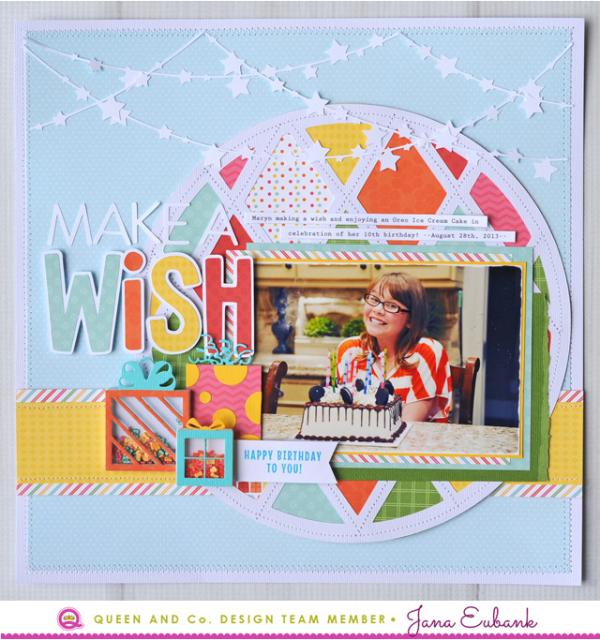 Jana Eubank Queen and Company Make a Wish Layout 1 640